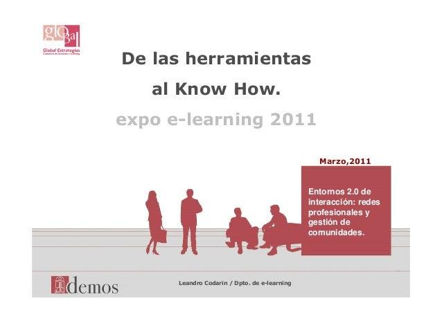 De las herramientas al Know How. expo e-learning 2011 Marzo,2011 Leandro Codarin / Dpto. de e-learning Entornos 2.0 de int...
