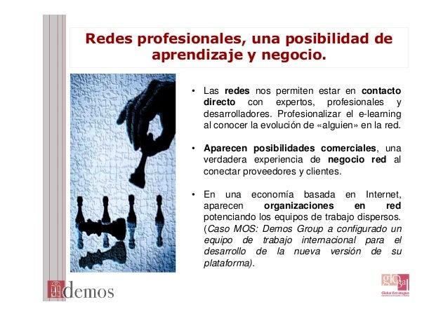 Redes profesionales, una posibilidad de aprendizaje y negocio. • Las redes nos permiten estar en contacto directo con expe...