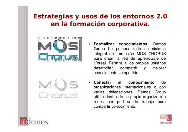 Estrategias y usos de los entornos 2.0 en la formación corporativa. • Formalizar conocimientos. Demos Group ha personaliza...