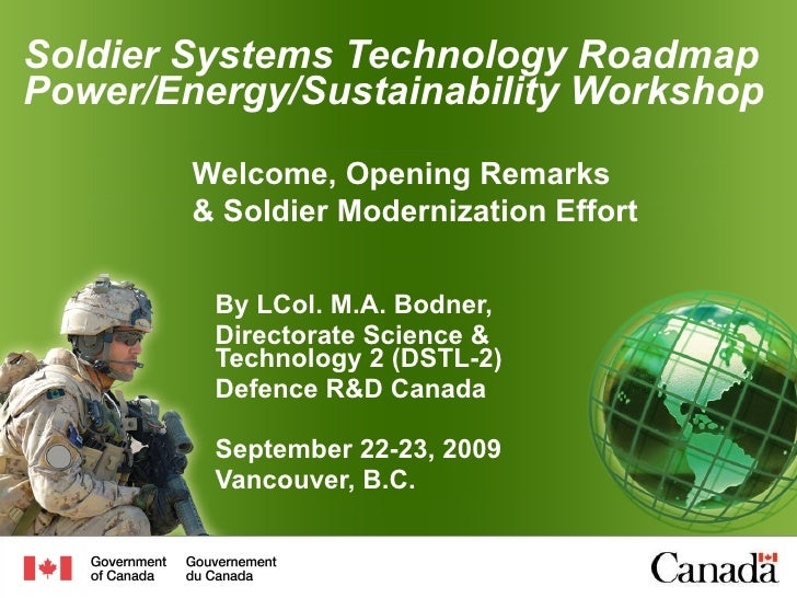 Soldier Systems Technology Roadmap Power/Energy/Sustainability Workshop By LCol. M.A. Bodner, Directorate Science & Techno...
