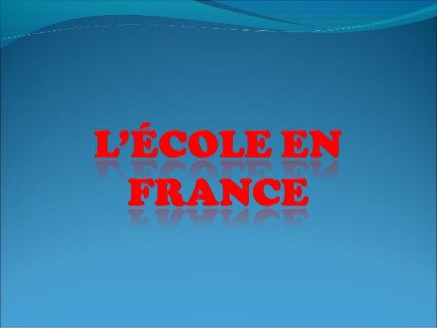 LE PARCOURS SCOLAIRE EN FRANCE COMPREND: -L' ÉCOLE MATERNELLE -L' ÉCOLE PRIMAIRE -LE COLLÈGE -LE LYCÉE -L' UNIVERSITÉ