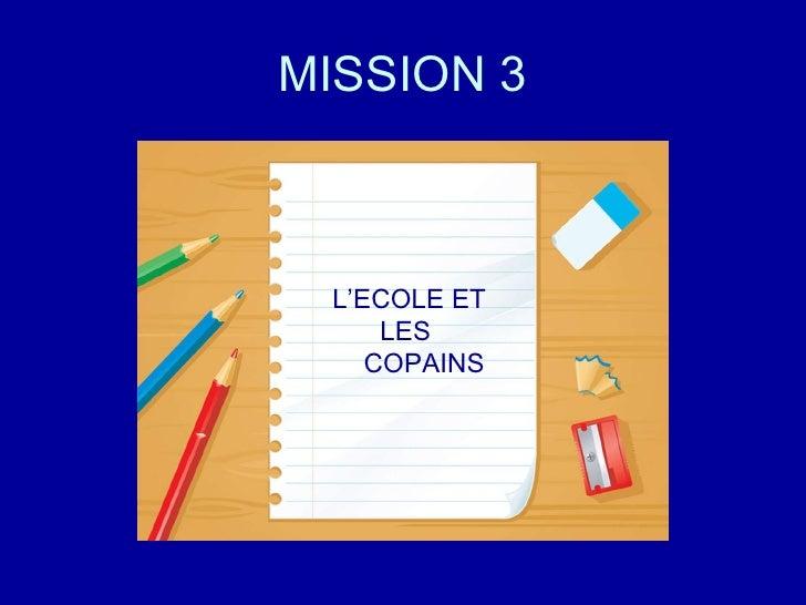 MISSION 3 L'ECOLE ET LES  COPAINS