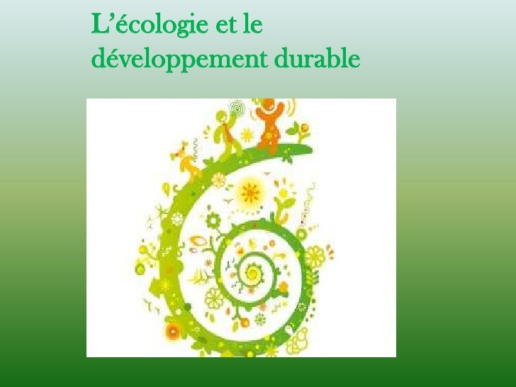 L'écologie et le développement durable<br />