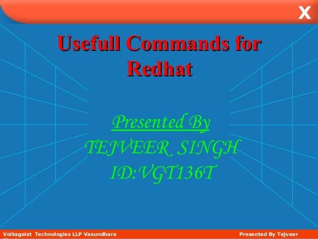 XUsefull Commands forUsefull Commands forRedhatRedhatVolksgeist Technologies LLP Vasundhara Presented By TejveerPresented ...