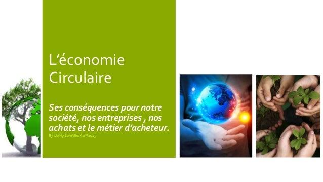 L'économie Circulaire Ses conséquences pour notre société, nos entreprises , nos achats et le métier d'acheteur. By Liping...