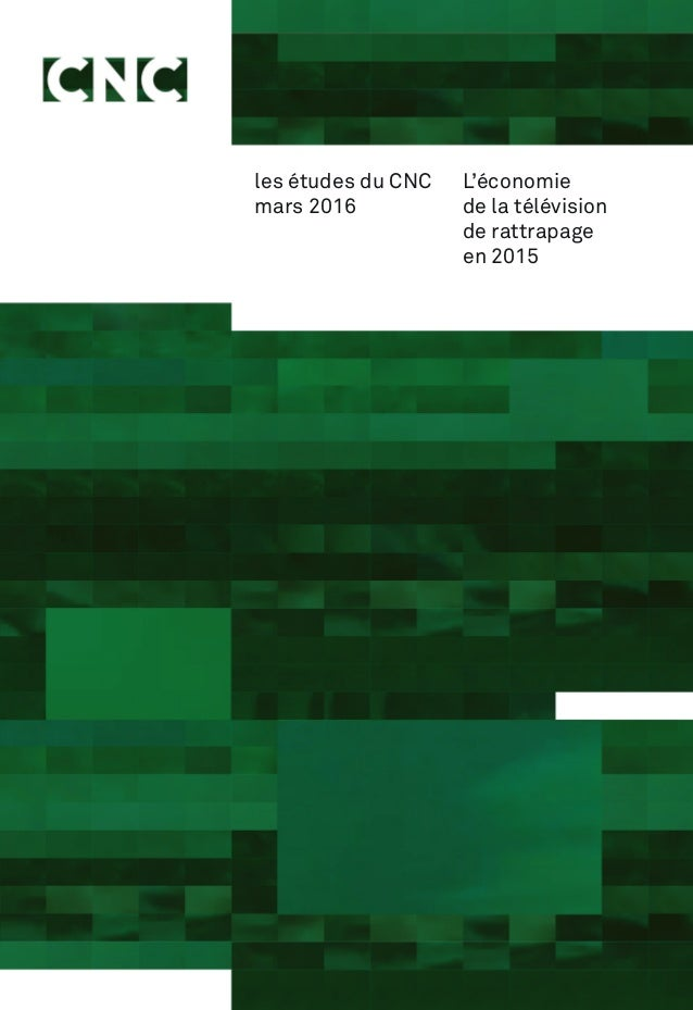 les études du CNC mars 2016 L'économie de la télévision de rattrapage en 2015 1500_CNC-etudes-couv-avril 1.indd 1 17/03/16...
