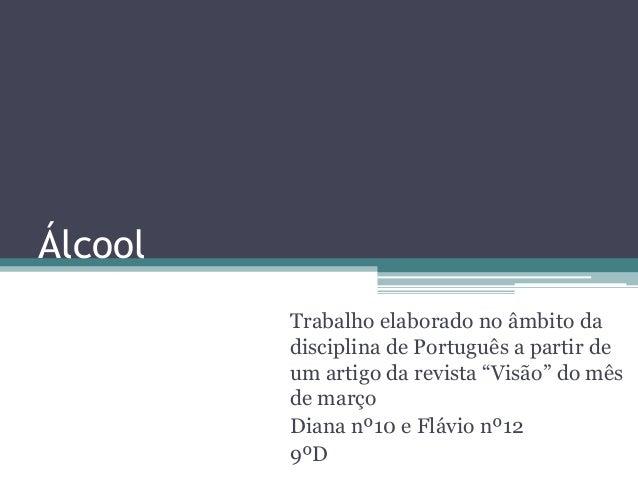 """ÁlcoolTrabalho elaborado no âmbito dadisciplina de Português a partir deum artigo da revista """"Visão"""" do mêsde marçoDiana n..."""