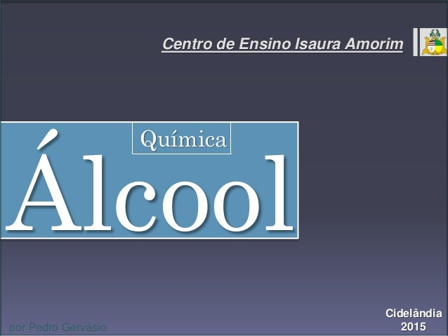 Centro de Ensino Isaura Amorim Álcool Cidelândia 2015por Pedro Gervásio Química