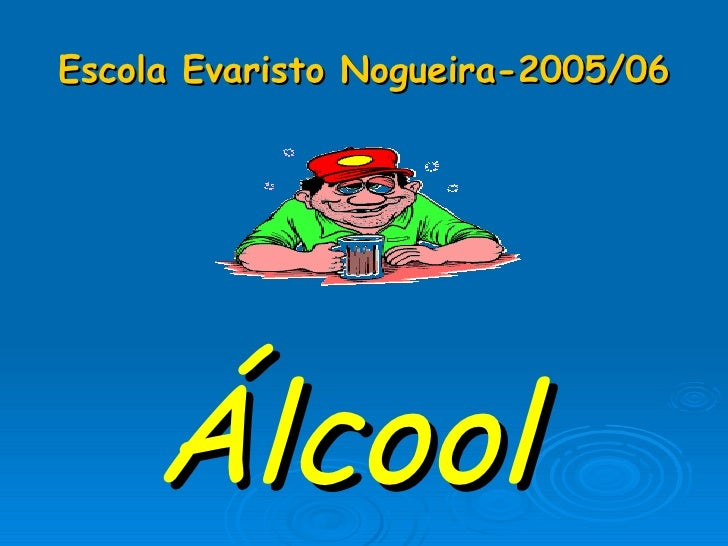 Escola Evaristo Nogueira-2005/06 <ul><li>Álcool  </li></ul>