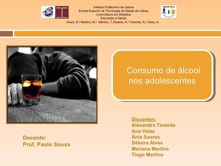 Docente: Prof. Paulo Sousa Discentes: Alexandra Tenente Ana Velez Ânia Soares Débora Alves Mariana Martins Tiago Martins C...