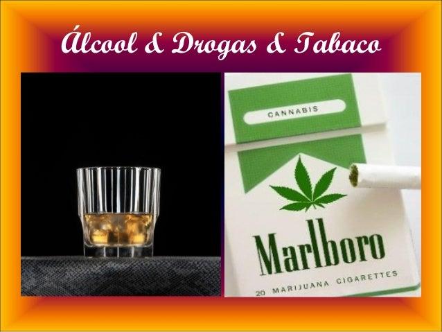 Álcool & Drogas & Tabaco
