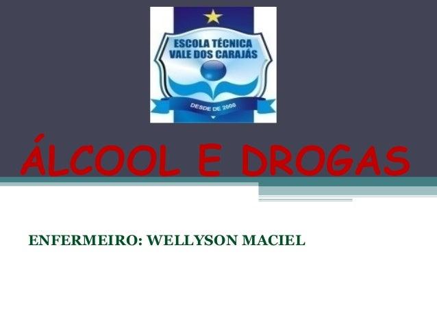 ÁLCOOL E DROGAS ENFERMEIRO: WELLYSON MACIEL