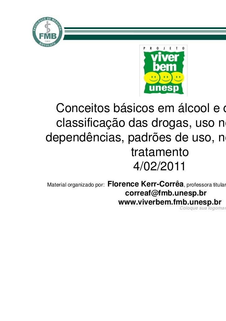 Conceitos básicos em álcool e drogas:  classificação das drogas, uso nocivo edependências, padrões de uso, noções de      ...