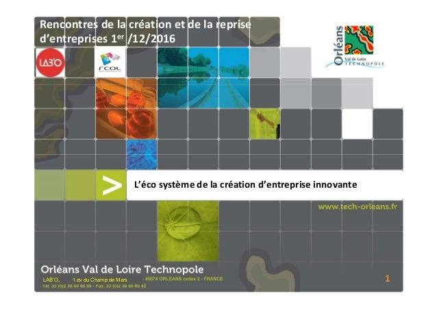 Orléans Val de Loire Technopole L'éco système de la création d'entreprise innovante LAB'O, 1 av du Champ de Mars 1 Rencont...