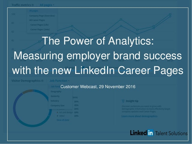The Power of Analytics: Measuring employer brand success with the new LinkedIn Career Pages Customer Webcast, 29 November ...