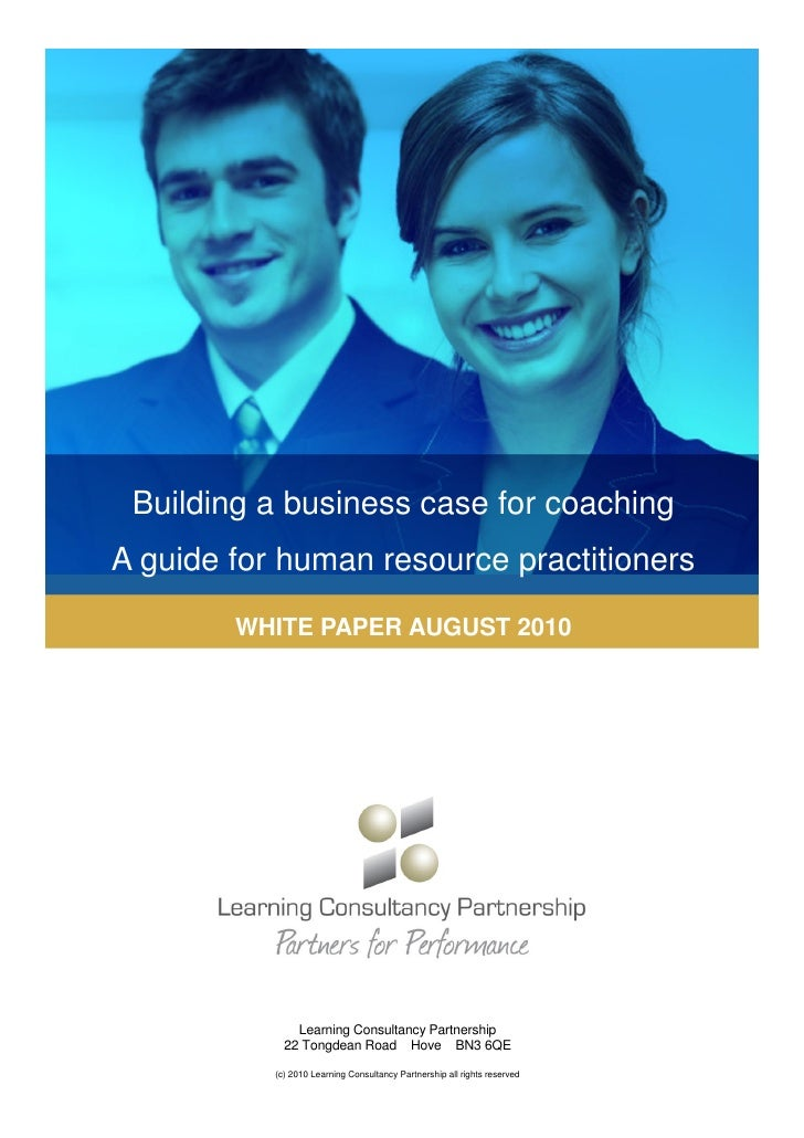 Building a business case for coaching A guide for human resource practitioners          WHITE PAPER AUGUST 2010           ...