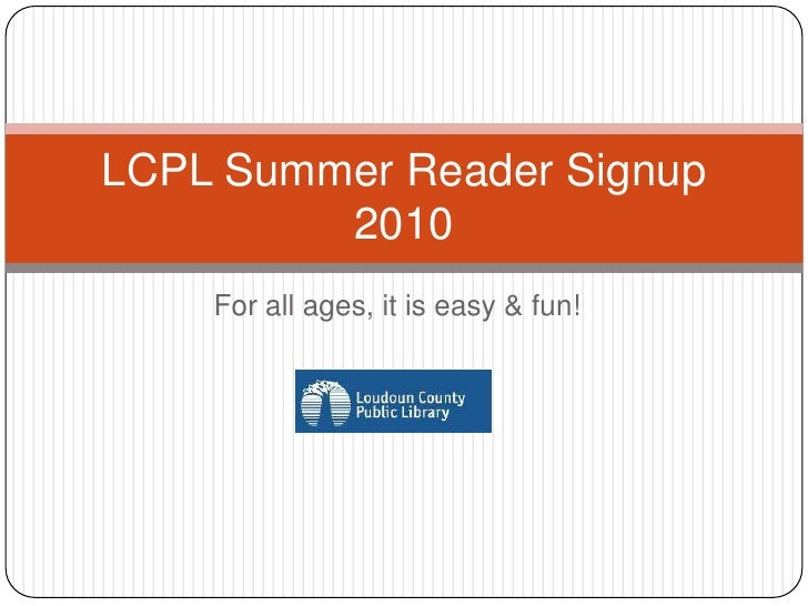 For all ages, it is easy & fun!<br />LCPL Summer Reader Signup 2010<br />