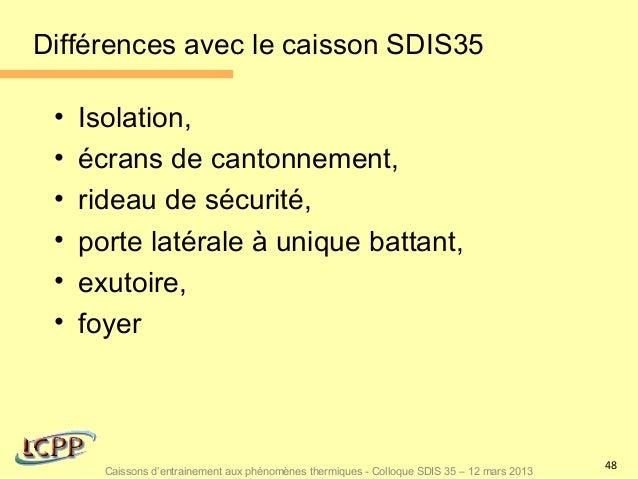 Différences avec le caisson SDIS35 •   Isolation, •   écrans de cantonnement, •   rideau de sécurité, •   porte latérale à...