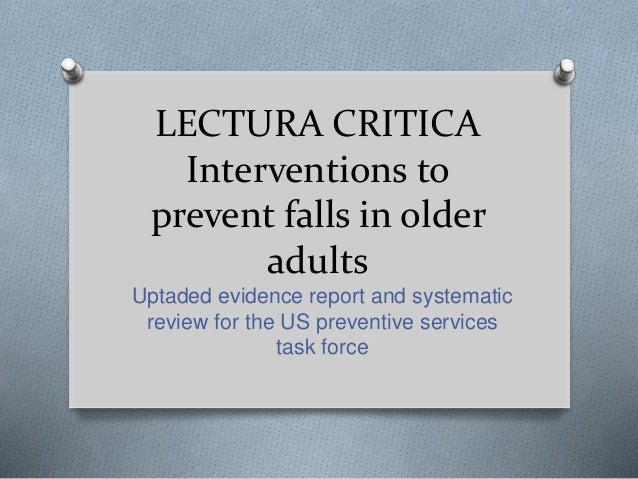LECTURA CRITICA Interventions to prevent falls in older adults Uptaded evidence report and systematic review for the US pr...