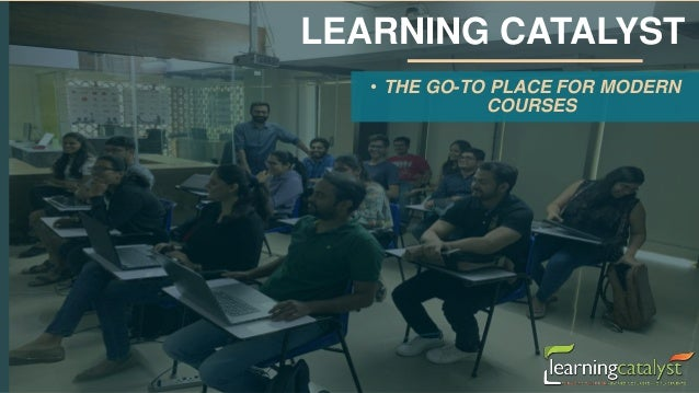 • THE GO-TO PLACE FOR MODERN COURSES LEARNING CATALYST