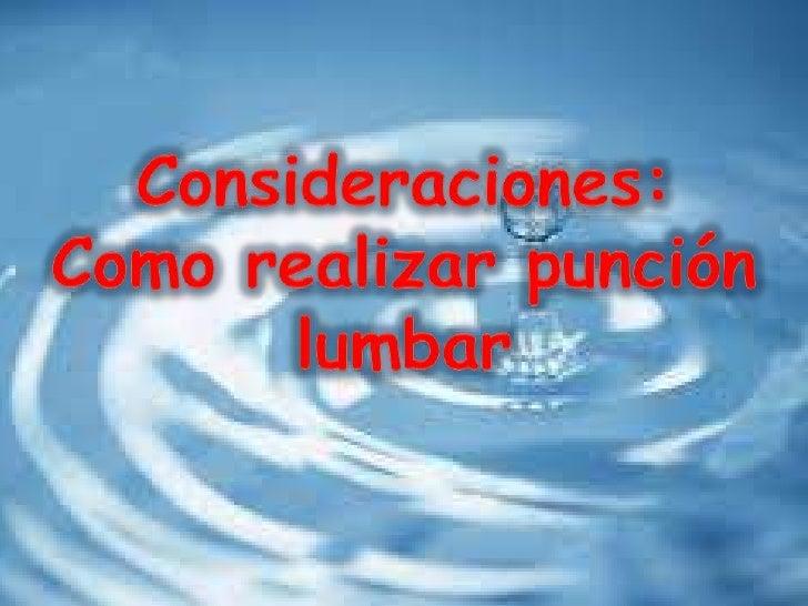 Consideraciones:<br />Como realizar punción lumbar<br />
