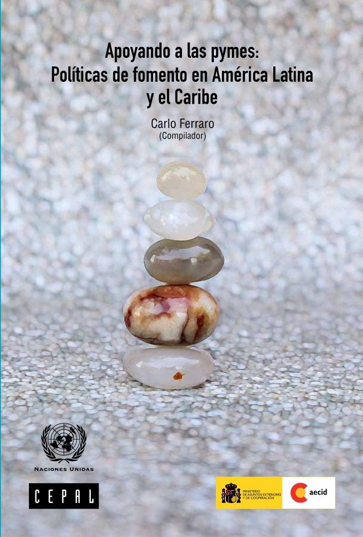 Apoyando a las pymes:Políticas de fomento en América Latina               y el Caribe                Carlo Ferraro        ...