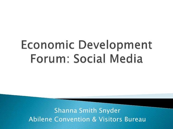 Economic Development Forum: Social Media<br />Shanna Smith Snyder<br />Abilene Convention & Visitors Bureau<br />
