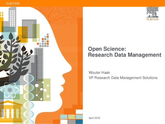 Open Science: Research Data Management April 2016 Wouter Haak VP Research Data Management Solutions