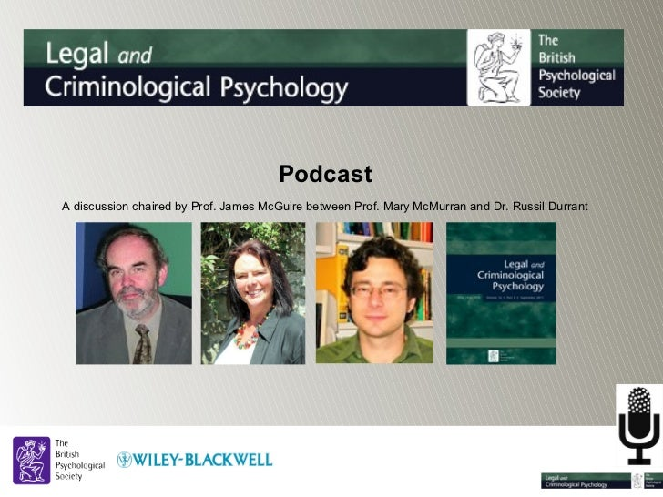 Podcast  A discussion chaired by Prof. James McGuire between Prof. Mary McMurran and Dr. Russil Durrant