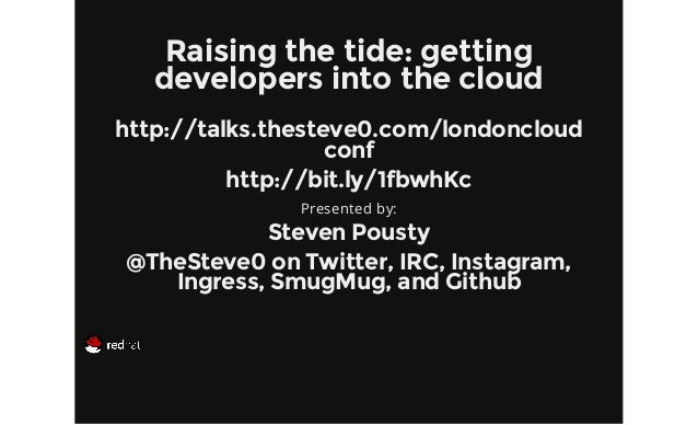 Raising the tide: getting developers into the cloud http://talks.thesteve0.com/londoncloud conf http://bit.ly/1fbwhKc Pres...