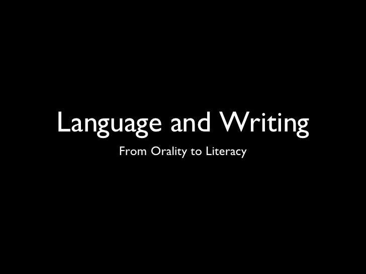 Language and Writing <ul><li>From Orality to Literacy </li></ul>