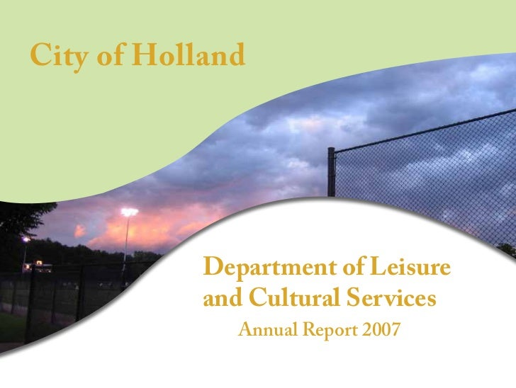 City of Holland            Department of Leisure            and Cultural Services               Annual Report 2007