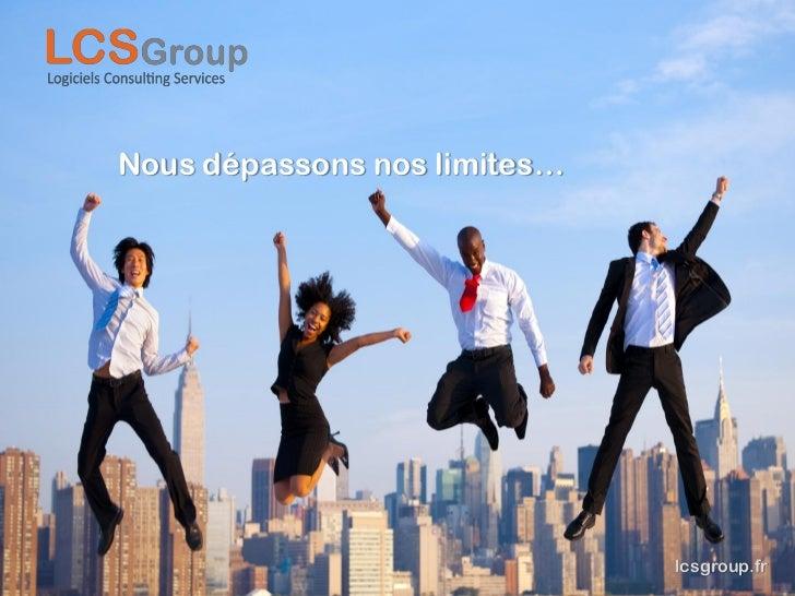 Nous dépassons nos limites…                              lcsgroup.fr