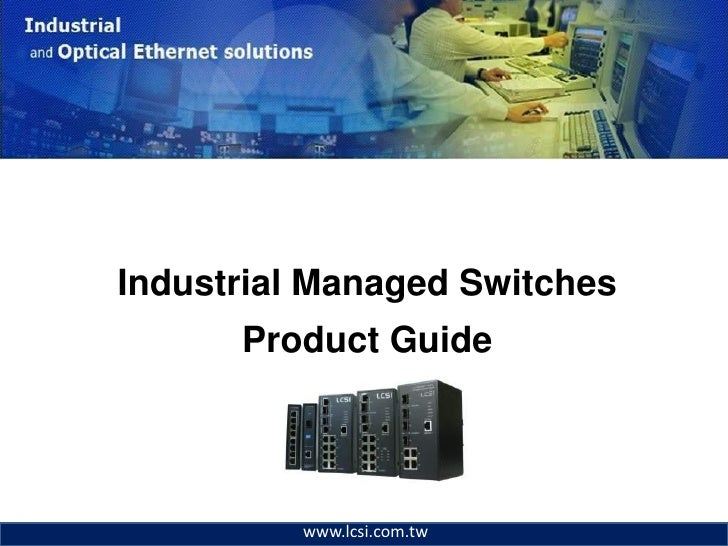Industrial Managed Switches       Product Guide               www.lcsi.com.tw