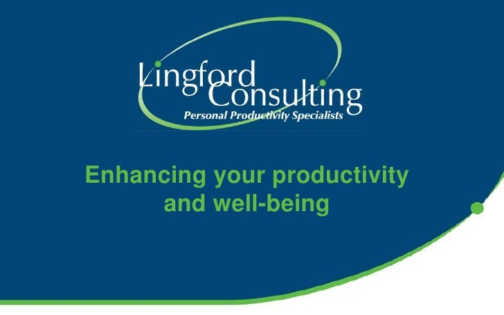 Enhancing your productivity        and well-being<br />