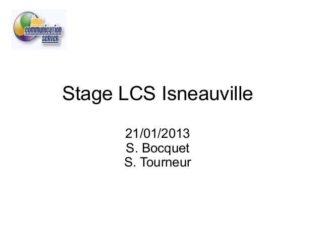 Stage LCS Isneauville      21/01/2013      S. Bocquet      S. Tourneur