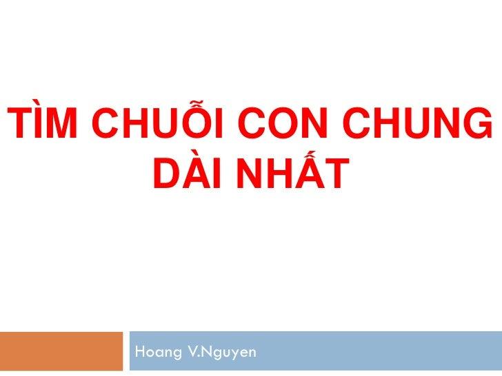 TÌM CHUỖI CON CHUNG      DÀI NHẤT    Hoang V.Nguyen