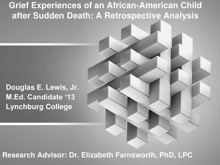 Grief Experiences of an African-American Child after Sudden Death: A Retrospective Analysis Douglas E. Lewis, Jr. M.Ed. Ca...
