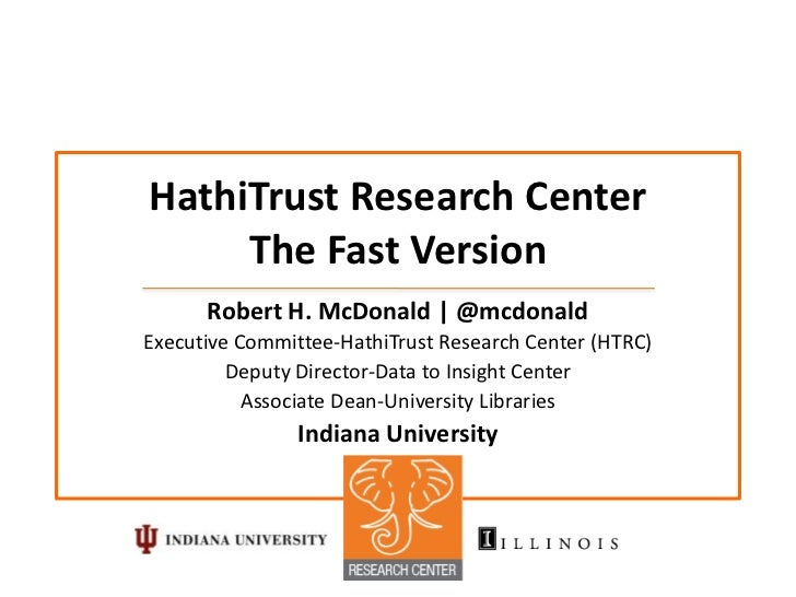 HathiTrust Research Center     The Fast Version      Robert H. McDonald | @mcdonaldExecutive Committee-HathiTrust Research...
