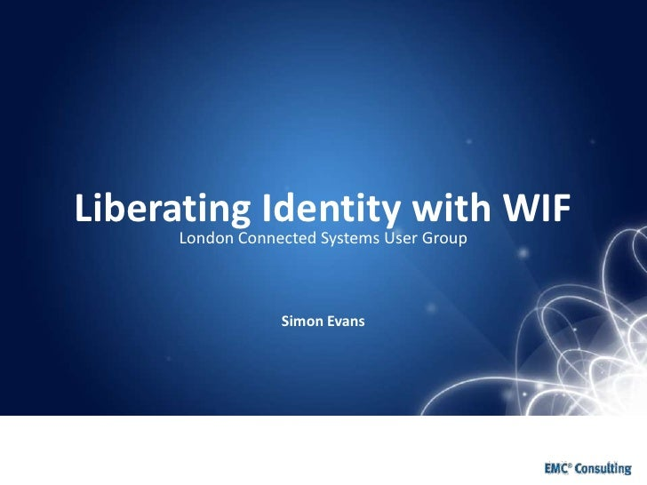 Liberating Identity with WIFSimon Evans<br />London Connected Systems User Group<br />
