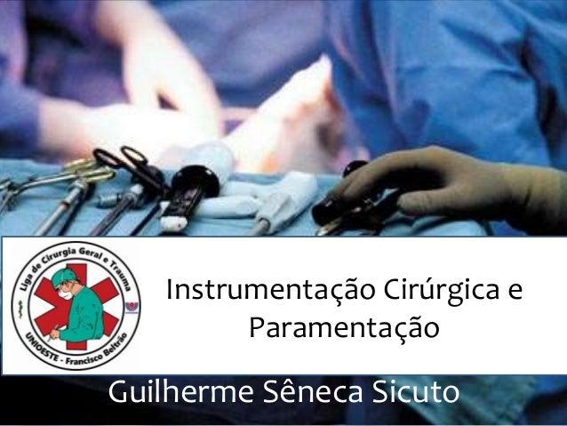 Instrumentação Cirúrgica e Paramentação Guilherme Sêneca Sicuto