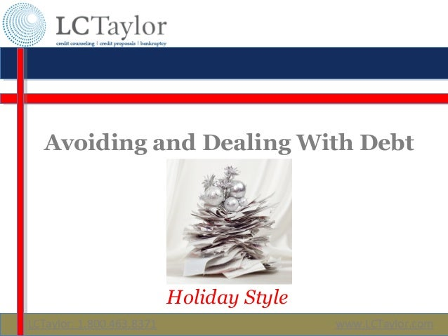 Avoiding and Dealing With Debt  Holiday Style LCTaylor: 1.800.463.8371  www.LCTaylor.com