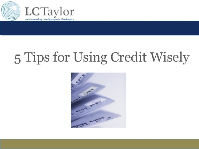 5 Tips for Using Credit Wisely