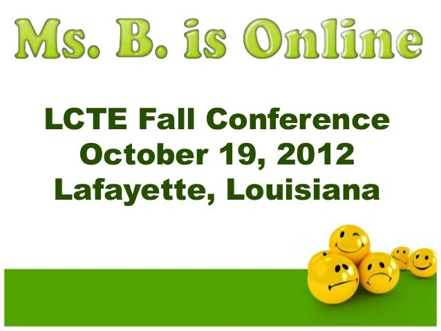 LCTE Fall Conference  October 19, 2012  Lafayette, Louisiana