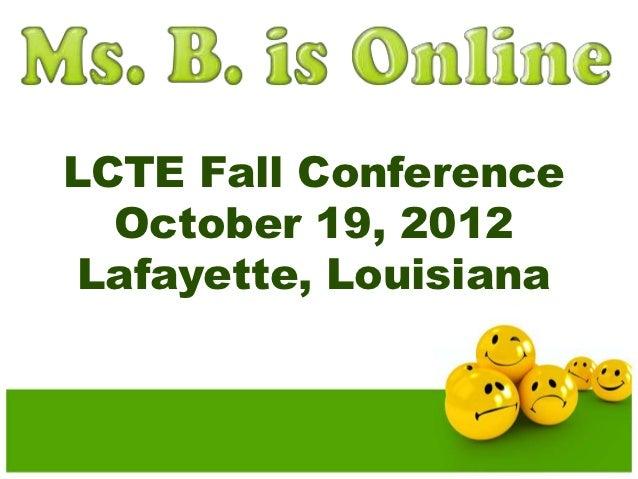 LCTE Fall Conference  October 19, 2012 Lafayette, Louisiana