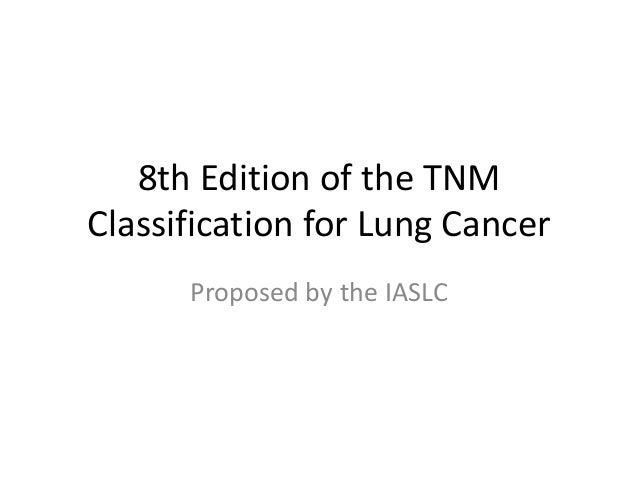 8th Edition of the TNM Classification for Lung Cancer Proposed by the IASLC