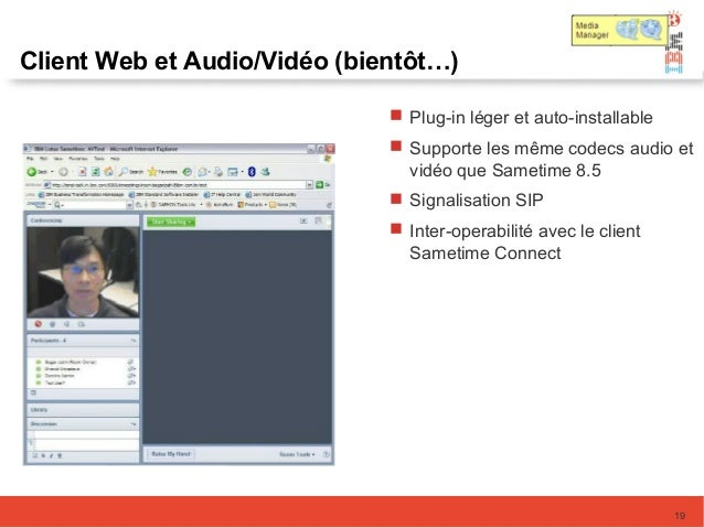 Client Web et Audio/Vidéo (bientôt…) 19  Plug-in léger et auto-installable  Supporte les même codecs audio et vidéo que ...