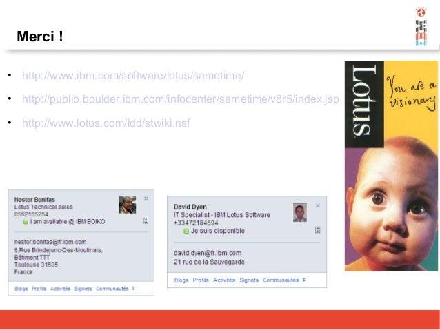 Merci ! • http://www.ibm.com/software/lotus/sametime/ • http://publib.boulder.ibm.com/infocenter/sametime/v8r5/index.jsp •...