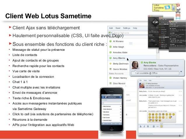 Client Web Lotus Sametime  Client Ajax sans téléchargement  Hautement personnalisable (CSS, UI faite avec Dojo) Sous en...
