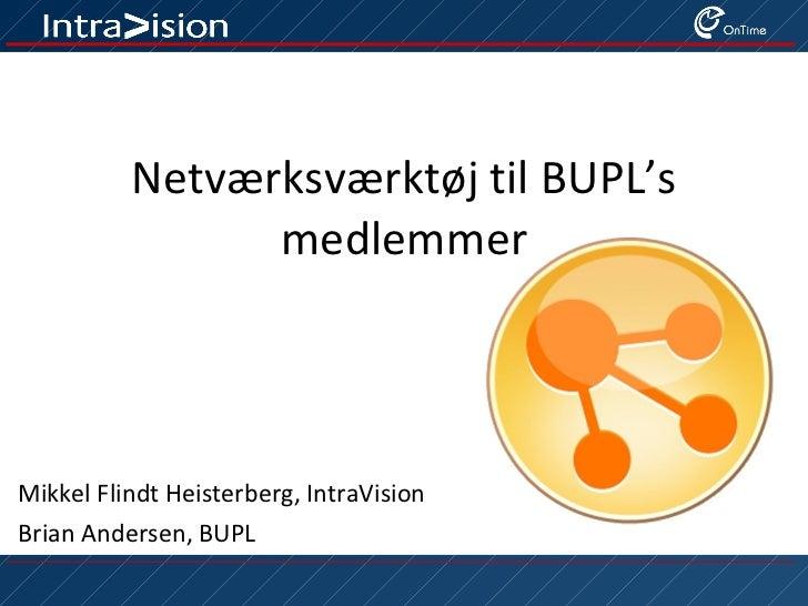 Netværksværktøj til BUPL's medlemmer Mikkel Flindt Heisterberg, IntraVision Brian Andersen, BUPL